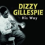 Dizzy Gillespie Dizzy Gillespie His Way