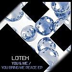 Lotek You & Me / You Bring Me Peace Ep