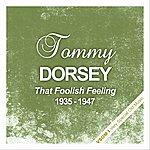 Tommy Dorsey That Foolish Feeling (1935 - 1947)