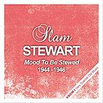 Slam Stewart Mood To Be Stewed (1944 - 1946)