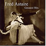 Fred Astaire Greatest Hits