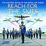 The Central Band Of The Royal Air Force Reach For The Skies