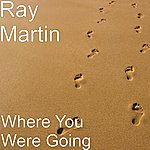 Ray Martin Orchestra Where You Were Going