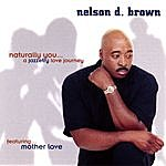 Nelson Brown Naturally You...A Jazzetry Love Journey Featuring Motherlove