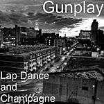 Gunplay Lap Dance And Champagne