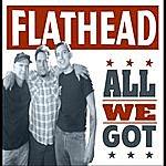 Flathead All We Got