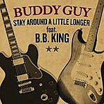 Buddy Guy Stay Around A Little Longer