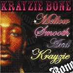 Krayzie Bone Mellow, Smooth & Krayzie