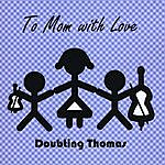 Doubting Thomas To Mom With Love