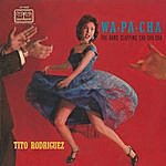 Tito Rodriguez Wa-Pa-Cha - The Hand Clapping Cha Cha Cha (Fania Original Remastered)