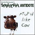 Ronnie Neuhauser Stupid Like Cow