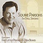 Squire Parsons I'm Still Singing