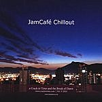 A Crack In Time & The Break Of Dawn Jamcafe' Chillout