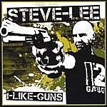 Steve Lee I Like Guns
