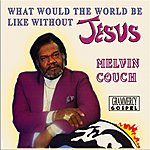Melvin Couch What Would The World Be Like Without Jesus