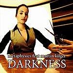 Metaphysics Darkness (Feat. Martin Kilger)