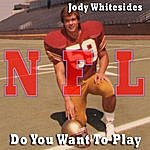 Jody Whitesides Do You Want To Play (Nfl Mixes)