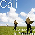 Cali Somewhere In Pasadena