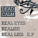 Dead Calm Real Eyes, Realise, Real Lies E.P