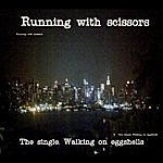 Running With Scissors Walking On Eggshells