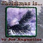Joe Augustine Christmas Is…