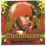 Turbulence What More Girl (Single)