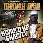 Manish Man Gwap'd Up Shawty