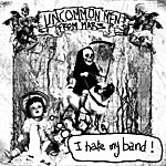 Uncommon Men From Mars I Hate My Band!