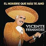 Vicente Fernández El Hombre Que Más Te Amo