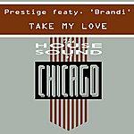 Prestige Take My Love (Featuring Brandi)