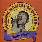 Beny Moré Historia Musical De Un Idolo
