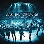 Casting Crowns Until The Whole World Hears Live
