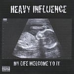 Heavy Influence My Life Welcome To It