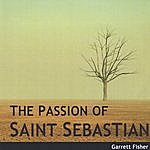 Garrett Fisher The Passion Of Saint Sebastian