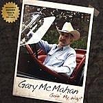 Gary McMahan Goin' My Way?