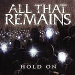 All That Remains Hold On (Single)