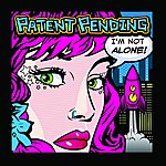 Patent Pending I'm Not Alone