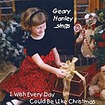 Geary Hanley I Wish Every Day Could Be Like Christmas