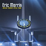 Eric 'Monty' Morris While There's Still Time