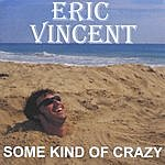Eric Vincent Some Kind Of Crazy