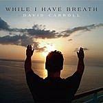 David Carroll Orchestra While I Have Breath