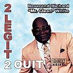 Rev. Richard 'Mr. Clean' White 2 Legit 2 Quit