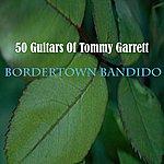 The 50 Guitars Of Tommy Garrett Bordertown Bandido