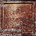 The Welcome Matt Somethings Gonna Give
