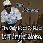 Dan Johnson The Only Noise To Make