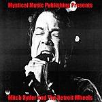Mitch Ryder & The Detroit Wheels Mystical Music Publishing Presents Mitch Ryder And The Detroit Wheels