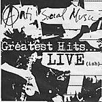Anti-Social Music Greatest Hits... Live (Ish)