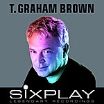 T. Graham Brown Six Play: T. Graham Brown - Ep