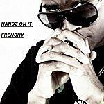 Frenchy Handz On It
