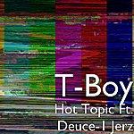 T. Boy Hot Topic Ft. Deuce-1 Jerz